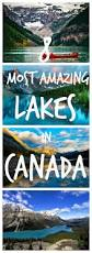8 most amazing lakes in canada that will take your breath away
