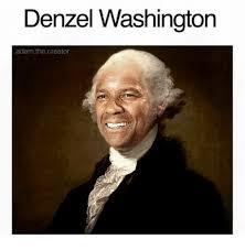 Denzel Meme - denzel washington adam the creator denzel washington meme on me me