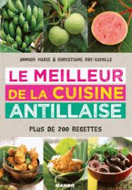 meilleur livre cuisine le meilleur de la cuisine antillaise plus de annick