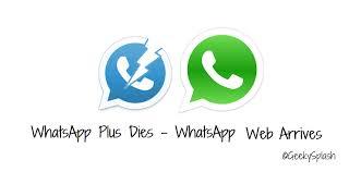 Whatsapp Web Whatsapp Plus Dies Whatsapp Web Arrives Geekysplash