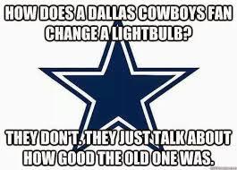 Dallas Cowboys Fans Memes - 22 meme internet how does a dallas cowboys fan change a lightbulb