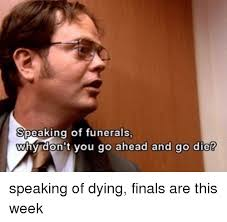 Go Die Meme - speaking of funerals why don t you go ahead and go die speaking