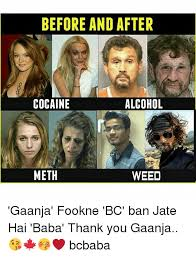 Before And After Meme - before and after cocaine alcohol meth weed gaanja fookne bc