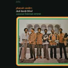 Deaf And Dumb And Blind And Born To Follow Pharoah Sanders Tauhid Jewels Of Thought Summun Bukmun Umyun