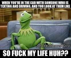 Fuck My Life Memes - wtf when you re in the car and the driver starts texting and you