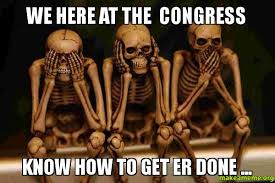 Congress Meme - we here at the congress know how to get er done make a meme