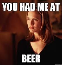 Funny Beer Memes - you had me at beer you had me at quickmeme