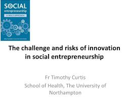 Challenge Risks The Challenge And Risks Of Innovation In Social Entrepreneurship Uel