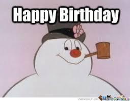 Frosty The Snowman Happy Birthday Meme - frosty birthday by darrius meme center