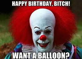 Happy Birthday Bitch Meme - happy birthday bitch what a balloon it memes funny it clown memes