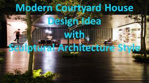 Courtyard Home Design Modern Courtyard House Design Idea With Sculptural Architecture
