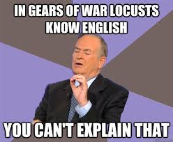 Gears Of War Meme - in gears of war locusts know english you can t explain that az