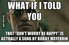 Be Happy Memes - 25 best memes about who sings dont worry be happy who sings