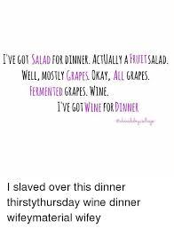 Fruit Salad For Dinner Meme - fruit i ve got salad for dinner actually a well mostly grapes okay