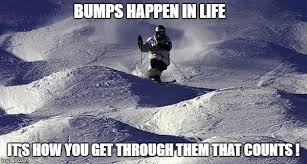 Skiing Memes - bumps bumps happen in life it s how you get through them that