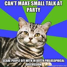 Small Talk Meme - can t make small talk at party scare people off with in depth
