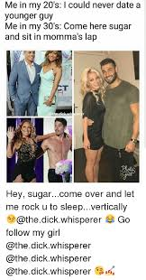 Sugar Momma Meme - me in my 20 s i could never date a younger guy me in my 30 s come