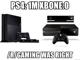 Xbox One Meme - ps4 1m xbone 0 r gaming was right ps4 vs xbox one meme