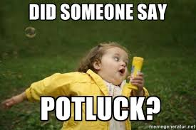 Potluck Meme - did someone say potluck little girl running away meme generator