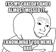 That Feel Meme - it s my cakeday and i almost missed it i know what you meme