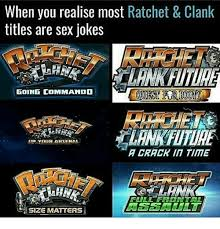 Sex Joke Memes - when you realise most ratchet clank titles are sex jokes going