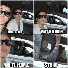 White People Be Like Memes - white people memes quickmeme