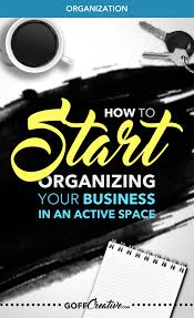 organizing business how to start organizing your business in an active space