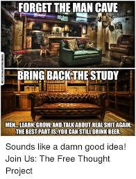 Man Cave Meme - 25 best memes about damn good idea damn good idea memes