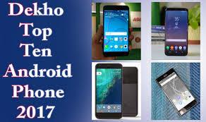 top ten android top ten android mobile phones in india 2017