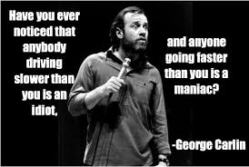 George Carlin Meme - quote of the day george carlin driving common sense evaluation