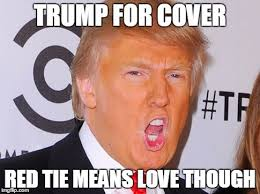 Memes Means - donald trump funny meme trump for cover red tie means love though