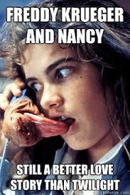 Meme Freddy - freddy krueger and nancy still a better love story than twilight