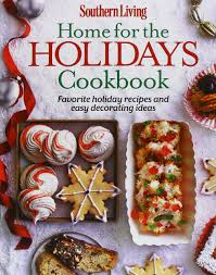 southern living home for the holidays cookbook favorite holiday