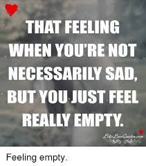 Feel Meme Pictures - that feeling when you re not necessarily sad but you just feel uotea