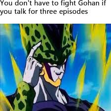 Cell Meme - you don t have to fight gohan if you talk for 3 episodes roll