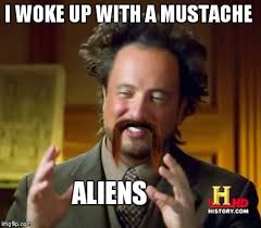 Meme Moustache - ancient aliens meme imgflip