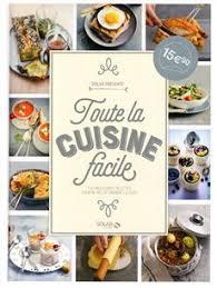 livre cuisine facile livre toute la cuisine facile les meilleures recettes pour ne pas