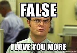 I Love You More Meme - false i love you more dwight meme meme generator