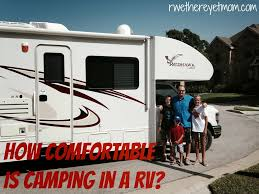 Comfortable Camping How Comfortable Is Camping In An Rv R We There Yet Mom