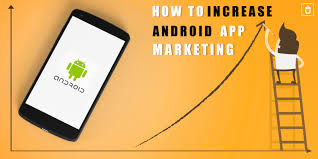 android app marketing how to increase android app marketing