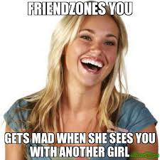 She Mad Meme - friendzones you gets mad when she sees you with another girl meme