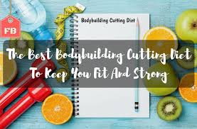the best bodybuilding cutting diet to keep you fit and strong
