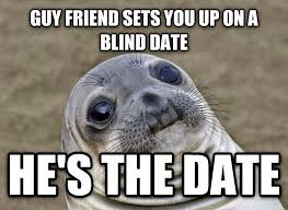 Blind Meme - he is the blind date justpost virtually entertaining