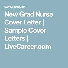new grad nurse cover letter new grad nurse cover letter example