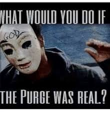 Purge Meme - nhal would you do if the purge was real meme on sizzle