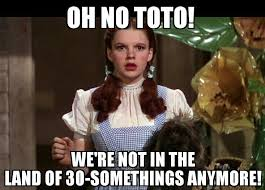 Funny 40th Birthday Memes - 40 forty birthday quote funny dorothy wizzardofoz toto meme