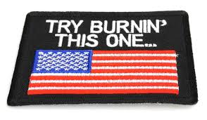 Burning Red Flag American Flag Try Burning This One Us Flag Patch 3 5x2 5 Inch