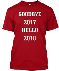 new years t shirts new years goodbye 2017 hello 2018 products from happy new year