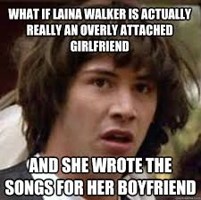 Laina Walker Meme - what if laina walker is actually really an overly attached