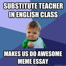 Memes About English Class - substitute teacher in english class makes us do awesome meme essay
